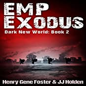 EMP Exodus - an EMP Survival Story: Dark New World, Book 2  | Henry Gene Foster, J. J. Holden