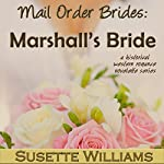 Marshall's Bride: Mail Order Brides, Book 4 | Susette Williams