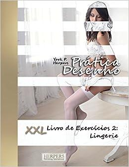 Pratica Desenho Xxl Livro De Exercicios 2 Lingerie Volume 2