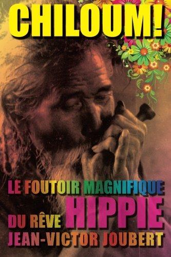 Chiloum: Le foutoir magnifique du rêve Hippie (French Edition)