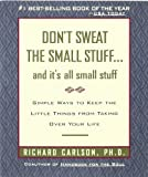 Don't Sweat the Small Stuff and It's All Small Stuff: Simple Ways to Keep the Little Things From Taking Over Your Life (Don't Sweat the Small Stuff Series), Richard Carlson, 0786881852
