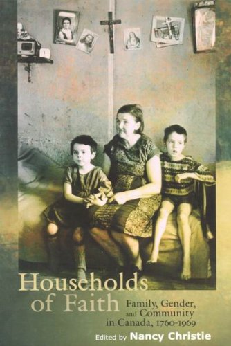 Households of Faith: Family, Gender, and Community in Canada, 1760-1969 (McGill-Queen's Studies in the History of Religion) pdf