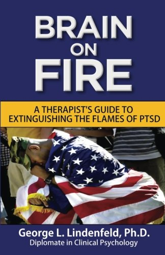 Brain On Fire:: A Therapist's Guide to Extinguishing the Flames of PTSD (Black and White Edition) (Post Traumatic Stress