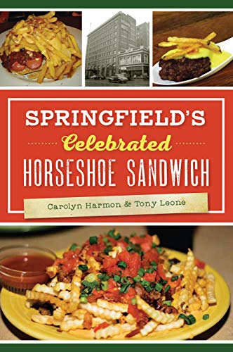 Springfield's Celebrated Horseshoe Sandwich (American Palate) by Carolyn Harmon, Tony Leone