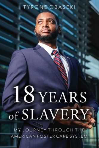Eighteen Years of Slavery: My Journey through the American Foster Care System