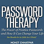 Password Therapy: The Power of Positive Passwords and How It Can Change Your Life: See Results in as Little as a Week! | Mohit Chhatpar
