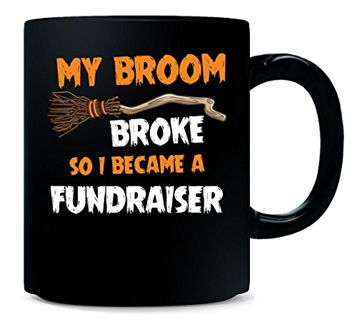 My Broom Broke So I Became A Fundraiser Halloween Gift - Mug]()