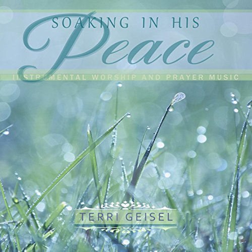 Soaking in His Peace (Instrumental Worship and Prayer Music)