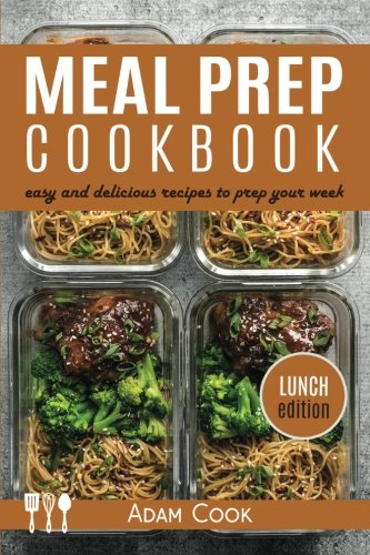 Meal Prep Cookbook: easy and delicious recipes to prep your week - lunch edition (Book 2) by Adam Cook