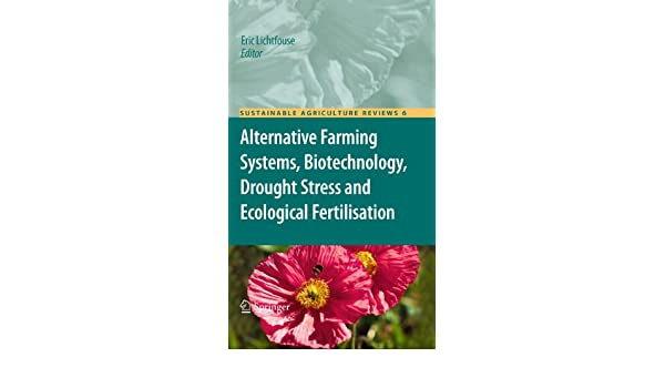 Alternative Farming Systems, Biotechnology, Drought Stress and Ecological Fertilisation (Sustainable Agriculture Reviews Book 6) 2011, Eric Lichtfouse ...