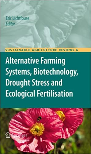 Alternative Farming Systems, Biotechnology, Drought Stress and Ecological Fertilisation (Sustainable Agriculture Reviews Book 6) 2011 Edition, ...