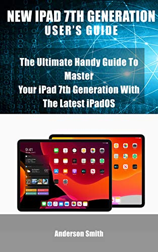 NEW IPAD 7TH GENERATION  USER'S GUIDE: The Ultimate Handy Guide To Master Your iPad 7th Generation Device With The Latest iPadOS (Itouch 2 Generation)