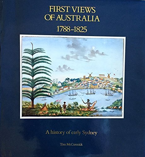 First views of Australia, 1788-1825: A history of early Sydney by Tim McCormick - Shopping Online Sydney Australia