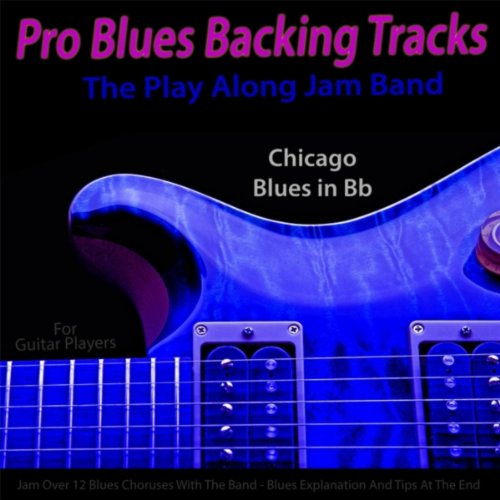 Pro Blues Backing Tracks (Chicago Blues in Bb) [For Acoustic & Electric Guitar Players] - Acoustic Guitar Jam