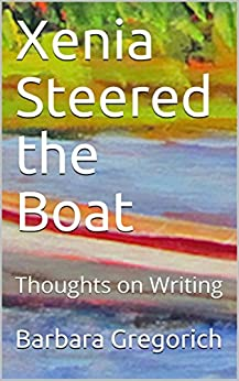 Xenia Steered the Boat: Thoughts on Writing by [Gregorich, Barbara]