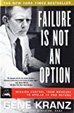 Failure Is Not an Option: Mission Control From Mercury to Apollo 13 and Beyond by Gene Kranz