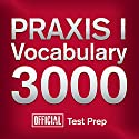 Official PRAXIS I Vocabulary 3000: Become a True Master of PRAXIS I Vocabulary...Quickly and Effectively! Audiobook by  Official Test Prep Content Team Narrated by Jared Pike, Daniela Dilorio