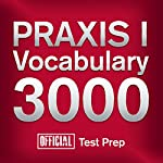 Official PRAXIS I Vocabulary 3000: Become a True Master of PRAXIS I Vocabulary...Quickly and Effectively! | Official Test Prep Content Team