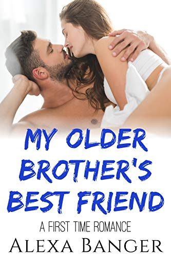 My Older Brother's Best Friend: A First Time Romance