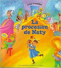 La Procesón de Naty (Libros Juveniles) (Spanish Edition): Gina Freschet, Rita Guibert: 9780374361365: Amazon.com: Books