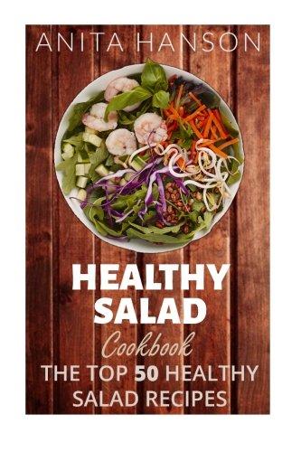 Download Healthy Salad Cookbook: The Top 50 Most Healthy and Delicious Salad Recipes (Top 50 Healthy Recipes) (Volume 3) ebook