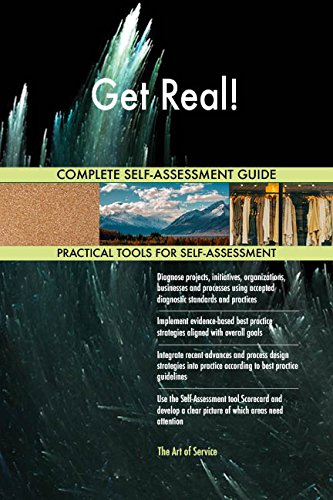 Get Real! All-Inclusive Self-Assessment - More than 670 Success Criteria, Instant Visual Insights, Comprehensive Spreadsheet Dashboard, Auto-Prioritized for Quick Results