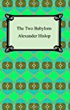The Two Babylons, Alexander Hislop, 1420929429