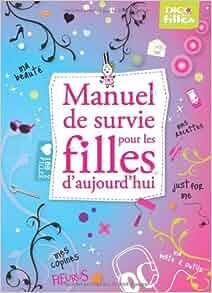 Manuel de survie pour les filles d'aujourd'hui (French Edition
