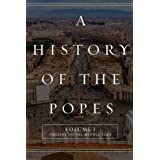 A History of the Popes: Volume I: Origins to the Middle Ages (Volume 1)