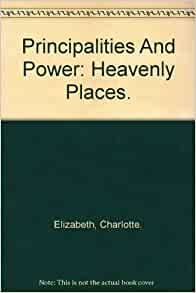 Principalities And Power: Heavenly Places.: Charlotte ...