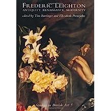 Frederic Leighton: Antiquity, Renaissance, Modernity