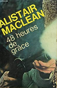 48 heures de grâce par Alistair Maclean