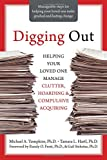 Digging Out: Helping Your Loved One Manage Clutter, Hoarding, and Compulsive Acquiring