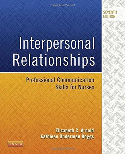 Interpersonal Relationships: Professional Communication Skills for Nurses, 7e by Elizabeth C. Arnold PhD RN PMHCNS-BC (2015-02-24) (Interpersonal Relationships Professional Communication Skills For Nurses 7e)