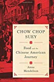 Chow Chop Suey: Food and the Chinese American Journey (Arts and Traditions of the Table: Perspectives on Culinary History)