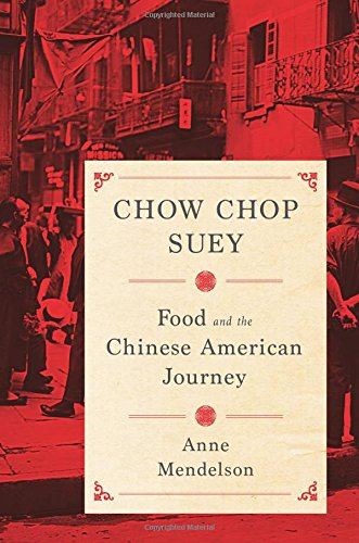 Read Online Chow Chop Suey: Food and the Chinese American Journey (Arts and Traditions of the Table: Perspectives on Culinary History) PDF
