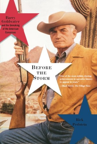 Before the Storm: Barry Goldwater and the Unmaking of the American Consensus