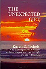 The Unexpected  Gift: A novel of Inspiration: A Marine reclaims purpose and trust through love and redemption Paperback