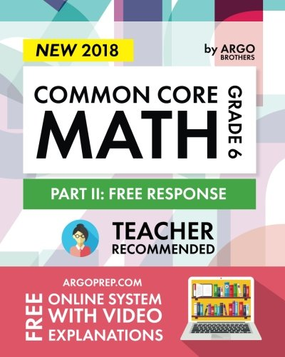 Argo Brothers Math Workbook, Grade 6: Common Core Math Free Response, Daily Math Practice Grade 6 by Argo Brothers Inc