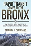 img - for Rapid Transit Comes to the Bronx: How It Helped in the Development, Growth and Prosperity of the Borough book / textbook / text book