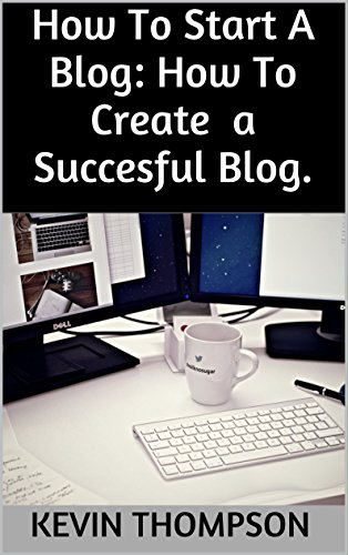 How To Create a Blog: How To Start a Blog: Make Money Blogging Teach Yourself Blogging
