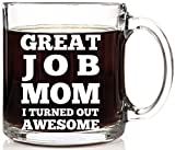 Great Job Mom I Turned Out Awesome Coffee Gift Mug 13 oz