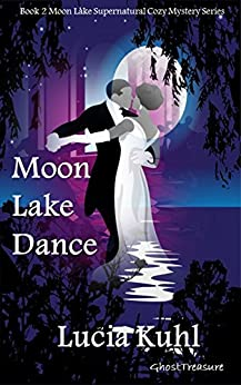Moon Lake Dance: Ghost Treasure (Moon Lake Cozy Mystery Book 2) by [Kuhl, Lucia]
