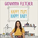 Happy Mum, Happy Baby: My Adventures into Motherhood Audiobook by Giovanna Fletcher Narrated by Giovanna Fletcher