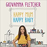 Happy Mum, Happy Baby: My Adventures into Motherhood | Giovanna Fletcher