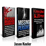 True Crime Box Set: True Murder Mysteries, Missing Persons Cases and Cannibal Killers | Jason Keeler