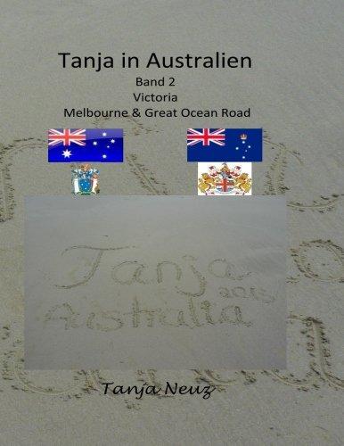 Tanja in Australien: Victoria Melbourne & Great Ocean Road (Mein Abenteuer Australien, Band 2)