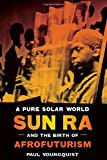 img - for A Pure Solar World: Sun Ra and the Birth of Afrofuturism (Discovering America) book / textbook / text book