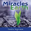 Miracles for the Earth: A Seven-Step Guide to Healing Yourself and Your Environment Speech by Sandra Ingerman Narrated by Sandra Ingerman