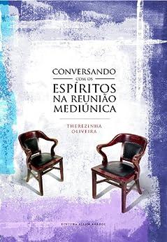 Conversando com os Espíritos na Reunião Mediúnica por [Oliveira, Therezinha]